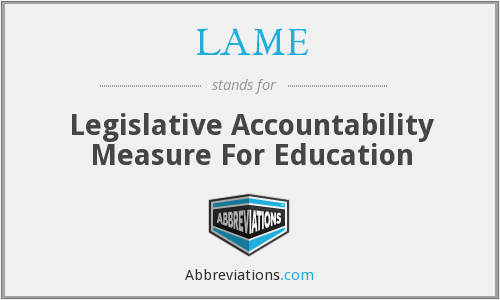 LAME - Legislative Accountability Measure For Education