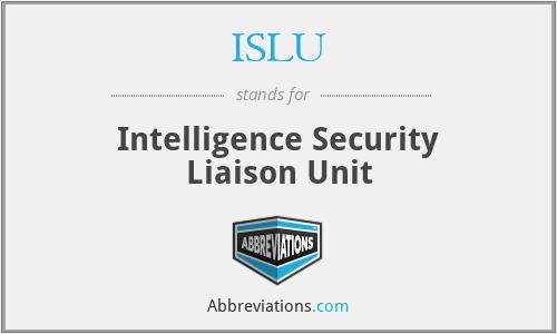 ISLU - Intelligence Security Liaison Unit