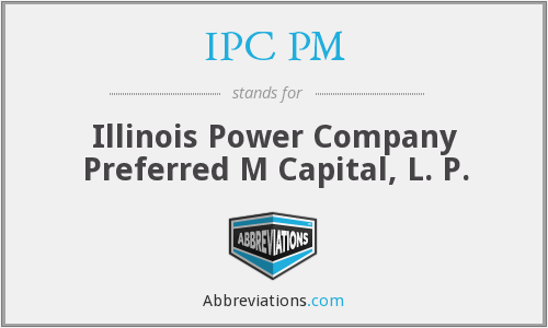 IPC PM - Illinois Power Company Preferred M Capital, L. P.
