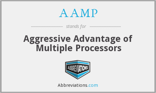 AAMP - Aggressive Advantage of Multiple Processors