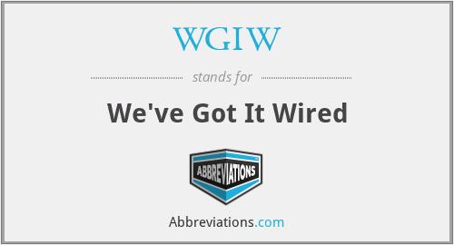 WGIW - We've Got It Wired