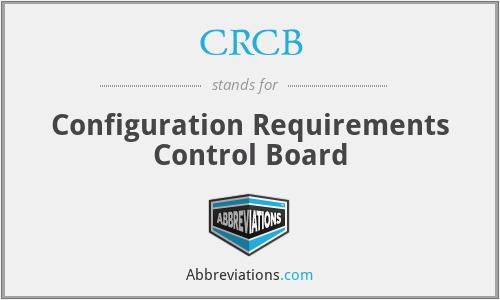 CRCB - Configuration Requirements Control Board