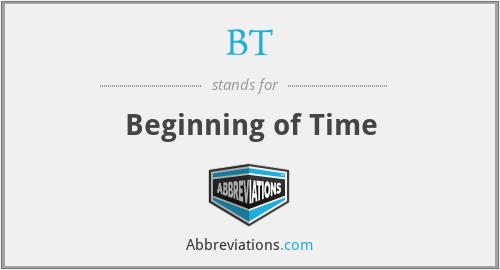 BT - Beginning of Time