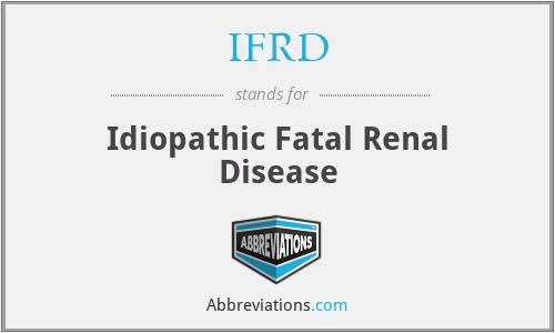 IFRD - Idiopathic Fatal Renal Disease
