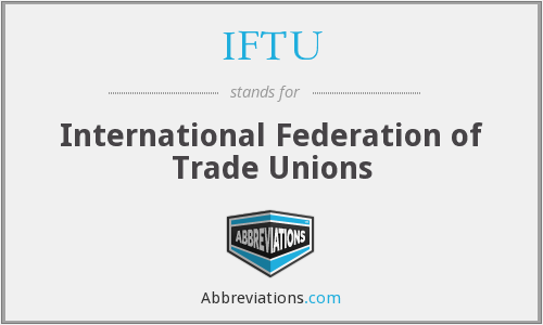 IFTU - International Federation of Trade Unions