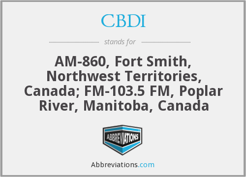 CBDI - AM-860, Fort Smith, Northwest Territories, Canada; FM-103.5 FM, Poplar River, Manitoba, Canada