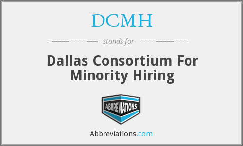 DCMH - Dallas Consortium For Minority Hiring