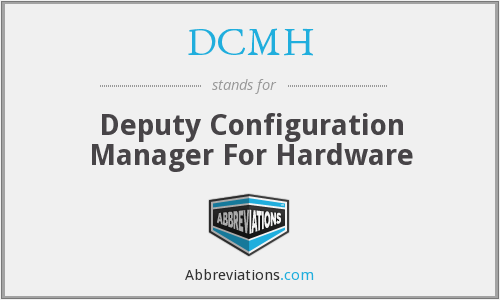 DCMH - Deputy Configuration Manager For Hardware