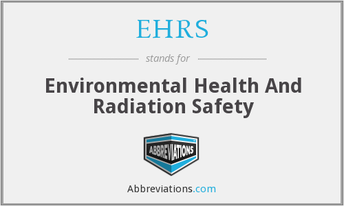 EHRS - Environmental Health And Radiation Safety