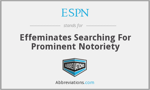 ESPN - Effeminates Searching For Prominent Notoriety
