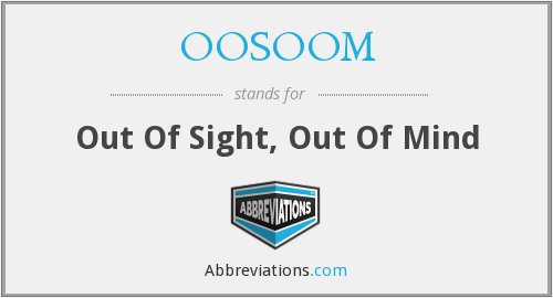 OOSOOM - Out Of Sight, Out Of Mind