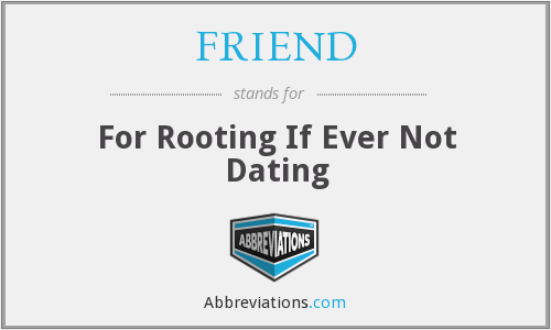 FRIEND - For Rooting If Ever Not Dating