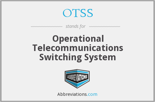 OTSS - Operational Telecommunications Switching System
