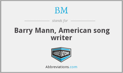 BM - Barry Mann, American song writer