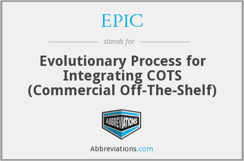 EPIC - Evolutionary Process for Integrating COTS (Commercial Off-The-Shelf)