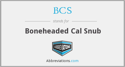 BCS - Boneheaded Cal Snub