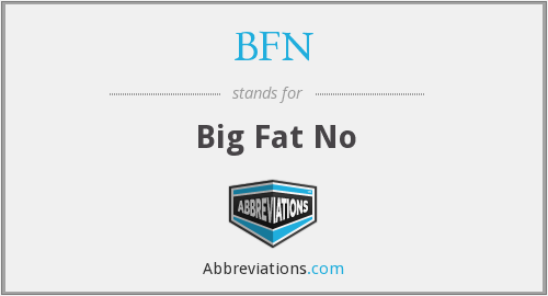 BFN - Big Fat No
