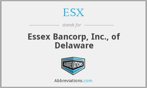 ESX - Essex Bancorp, Inc., of Delaware