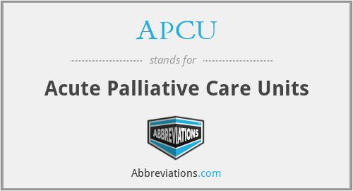 APCU - Acute Palliative Care Units