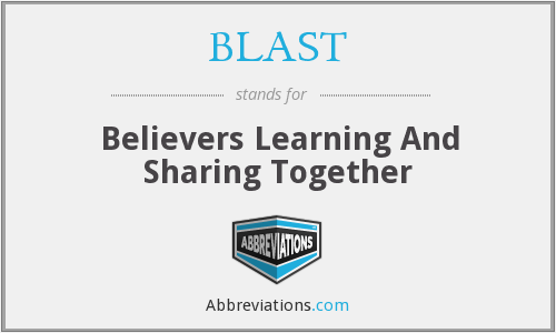 BLAST - Believers Learning And Sharing Together