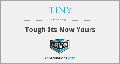 TINY - Tough Its Now Yours