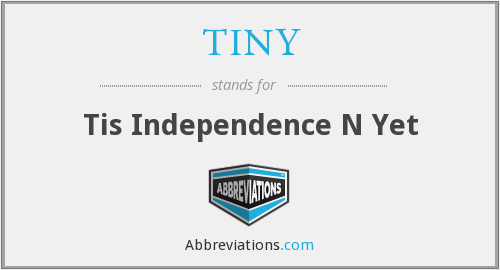 TINY - Tis Independence N Yet