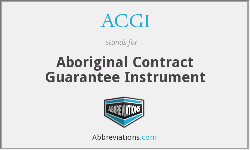 ACGI - Aboriginal Contract Guarantee Instrument