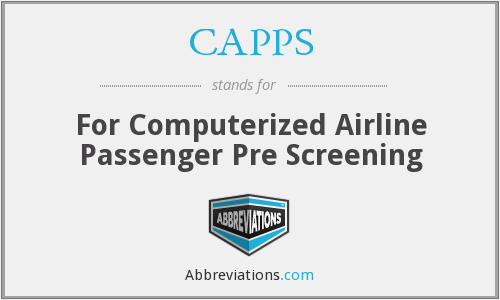 CAPPS - For Computerized Airline Passenger Pre Screening
