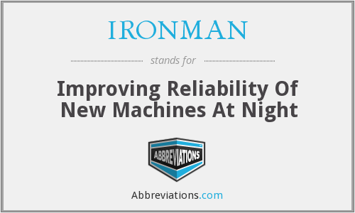 IRONMAN - Improving Reliability Of New Machines At Night