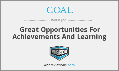 GOAL - Great Opportunities For Achievements And Learning