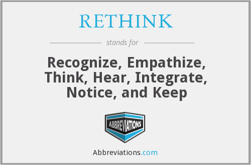 RETHINK - Recognize, Empathize, Think, Hear, Integrate, Notice, and Keep