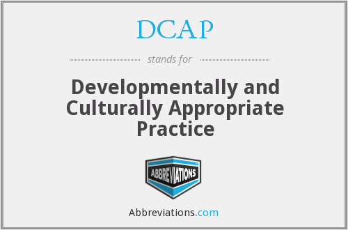 DCAP - Developmentally and Culturally Appropriate Practice