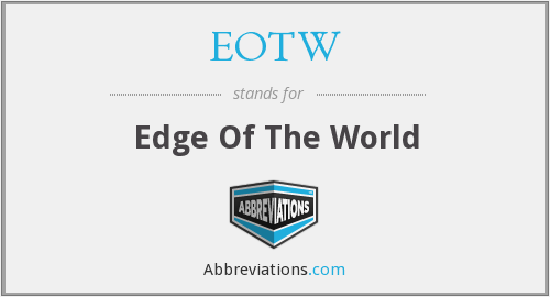EOTW - Edge Of The World