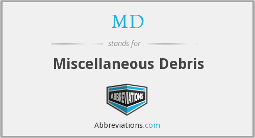 MD - Miscellaneous Debris