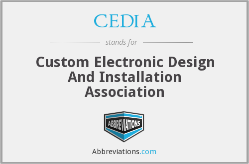 CEDIA - Custom Electronic Design And Installation Association
