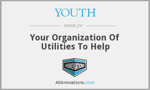 YOUTH - Your Organization Of Utilities To Help