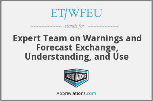 ET/WFEU - Expert Team on Warnings and Forecast Exchange, Understanding, and Use