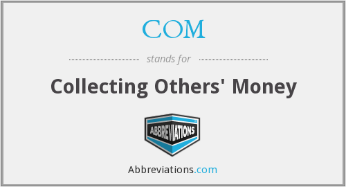 COM - Collecting Others' Money