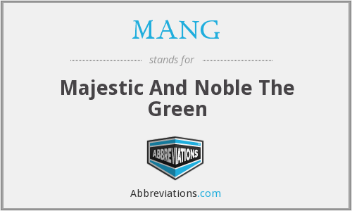 MANG - Majestic And Noble The Green