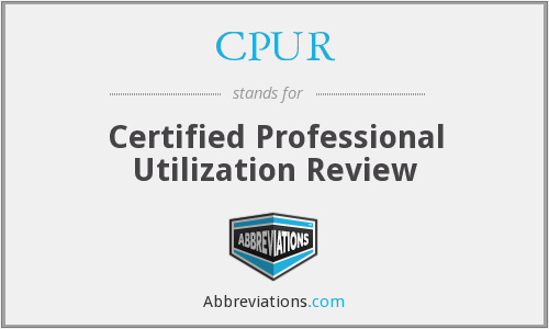 CPUR - Certified Professional Utilization Review