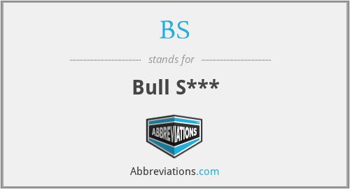 BS - Bull S***
