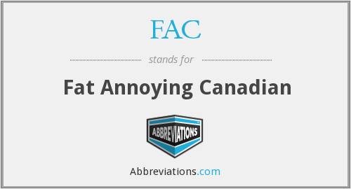 FAC - Fat Annoying Canadian