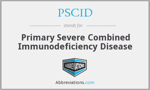 PSCID - Primary Severe Combined Immunodeficiency Disease