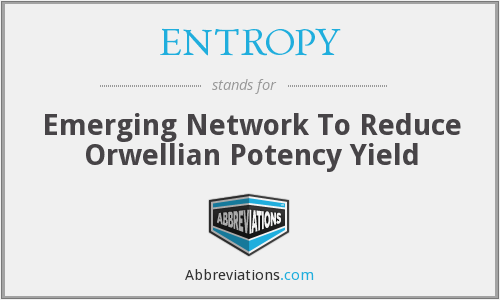 ENTROPY - Emerging Network To Reduce Orwellian Potency Yield