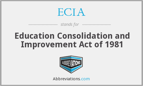 Education Consolidation Click to view: ECIA - Education Consolidation and Improvement Act of 1981