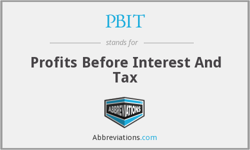 PBIT - Profits Before Interest And Tax