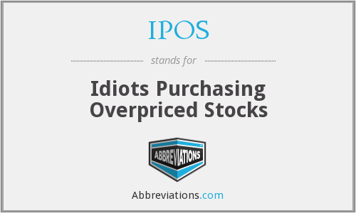 IPOS - Idiots Purchasing Overpriced Stocks