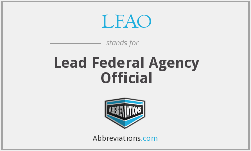 LFAO - Lead Federal Agency Official