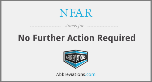 NFAR - No Further Action Required