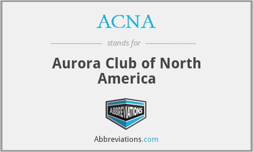 ACNA - Aurora Club of North America